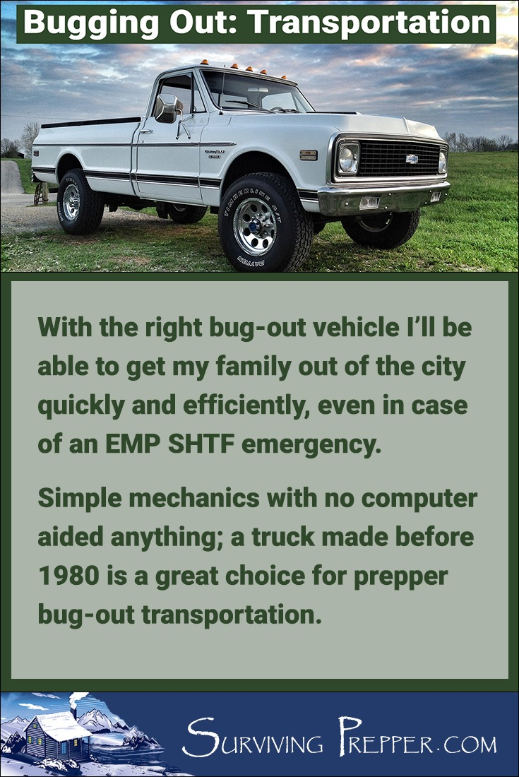 A truck made before 1980 should survive an EMP SHTF scenario, and enable me to get my family out of the city quickly and efficiently.
