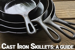 Cast Iron Skillets: A Guide
