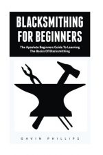 Blacksmithing For Beginners The Absolute Beginners Guide To Learning The Basics Of Blacksmithing Blacksmithing, How To Blacksmithing, How To Make A Knife