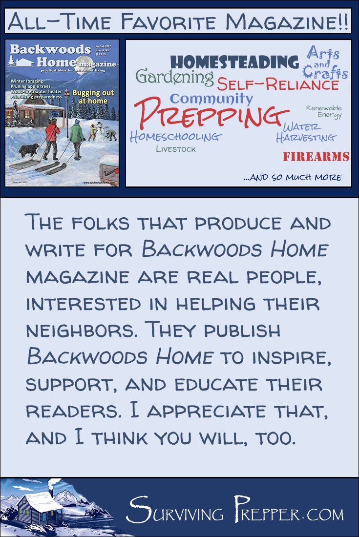 The folks that publish Backwoods Home magazine work hard to inspire, support, and educate their readers about real self-reliance.