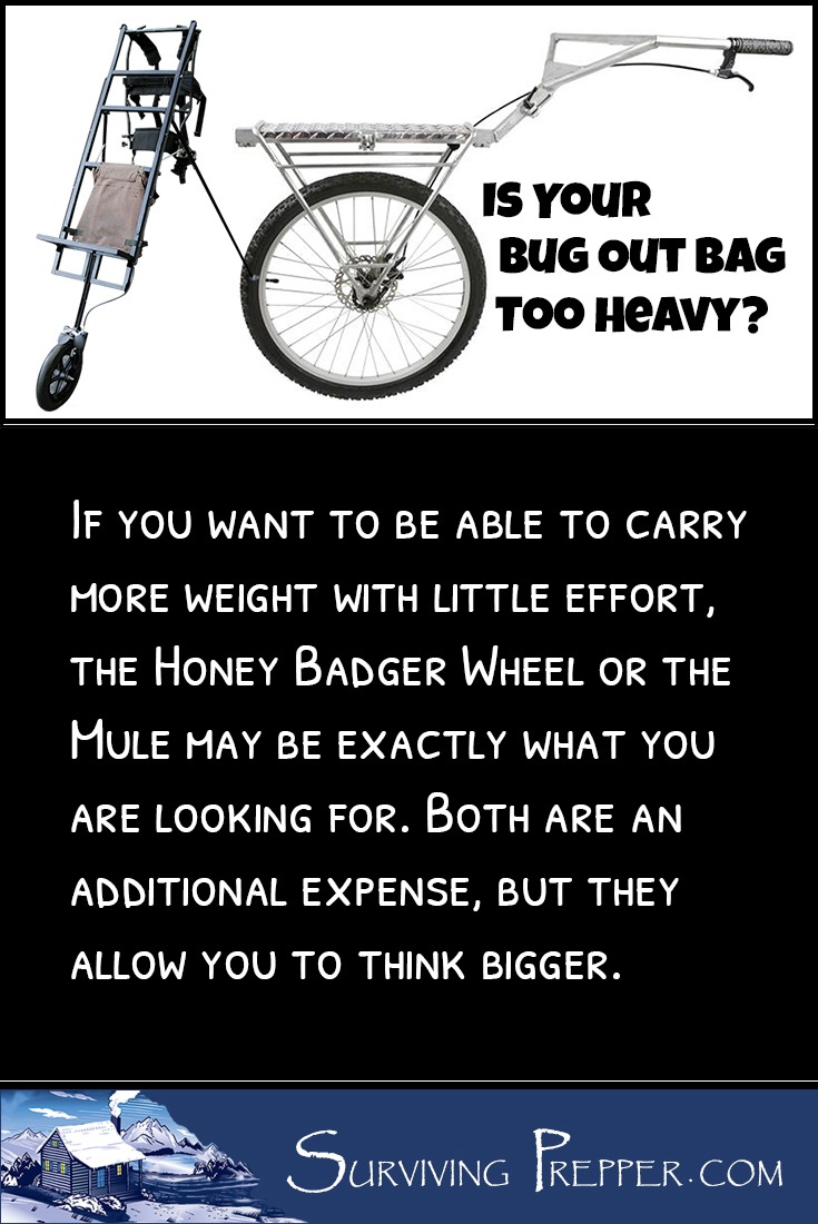 Is your bug out bag too heavy? To carry more weight with little effort, the Honey Badger Wheel or the MULE may be exactly what you are looking for.