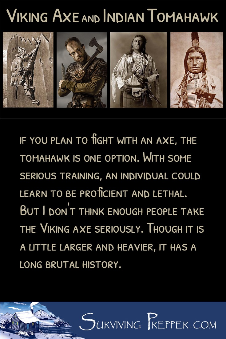 if you plan to fight with an axe, the tomahawk is one choice. But I don't think people take the Viking axe seriously. It is has a long and brutal history.