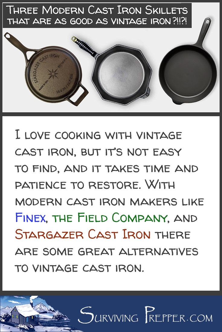 With modern cast iron makers like Finex, the Field Company, and Stargazer Cast Iron there are great alternatives to hunting for, and restoring vintage iron.